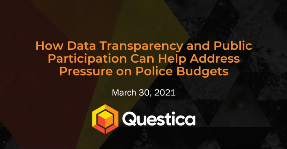 How Data Transparency and Public Participation Can help Address Pressure on Police Budgets - March 30, 2021 - Questica